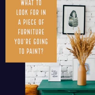What to look for in a piece of furniture you're going to paint?